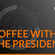 Coffee with the President: Affordability & Value