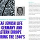 DEAF JEWISH LIFE IN GERMANY AND EASTERN EUROPE DURING THE 1940'S