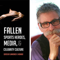 Faculty Pub Night: Lawrence Wenner, author of Fallen Sports Heroes, Media, and Celebrity Culture