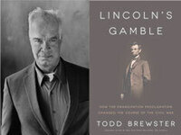 Todd Brewster, Lincoln's Gamble: The Tumultous Six Months that Gave America the Emancipation Proclamation and Changed the Course of the Civil War