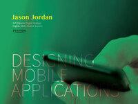 Jason Jordan, Pearson Education: Designing Mobile Applications