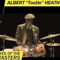 """Eyes of the Masters featuring Drummer Albert """"Tootie"""" Heath 