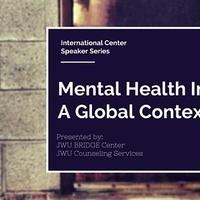 International Center Speaker Series: Mental Health in a Global Context