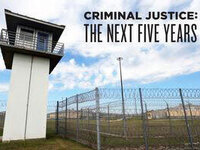 Criminal Justice: The Next Five Years