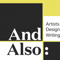 And Also: Artists & Designers Writing
