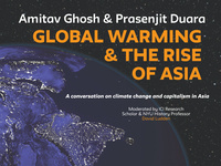 Global Warming & the Rise of Asia: A Conversation with Amitav Ghosh and Prasenjit Duara