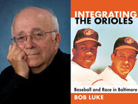 Writers LIVE: Bob Luke, Integrating the Orioles: Baseball and Race in Baltimore