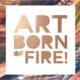 Art, Born of Fire! Exhibit