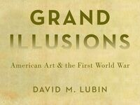 Grand Illusions: American Art and the First World War: A Talk and Book Signing with David M. Lubin