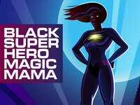 WomenWorks: Black Super Hero Magic Mama