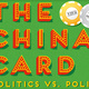 The China Card: Politics Vs. Policy