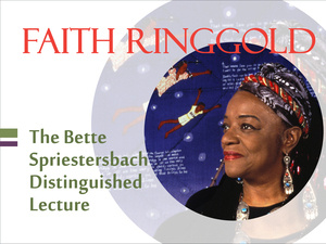 The Bette Spriestersbach Distinguished Lecture by Faith Ringgold