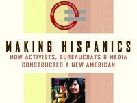Making Hispanics: How Activists, Bureaucrats, and Media Constructed a New American