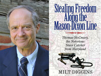 Writers LIVE: Milt Diggins, Stealing Freedom along the Mason-Dixon Line: Thomas McCreary, the Notorious Slave Catcher from Maryland
