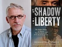 Writers LIVE: Kenneth C. Davis, In the Shadow of Liberty: The Hidden History of Slavery, Four Presidents, and Five Black Lives