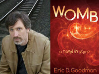 Writers LIVE: Eric D. Goodman, Womb: A Novel in Utero