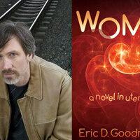 Writers LIVE: Eric D. Goodman, Womb: A Novel in Utero