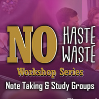 NO Haste NO Waste: Note Taking/Study Groups