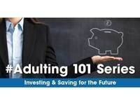 Adulting 101 Series: Investing & Saving for the Future