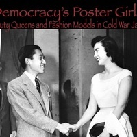 """Democracy's Poster Girls: Beauty Queens and Fashion Models in Cold War Japan"""