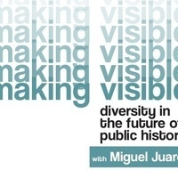 Making Visible: Diversity in the Future of Public History with Miguel Juarez