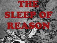 """The Sleep of Reason"""
