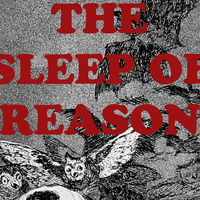 """The Sleep of Reason"""
