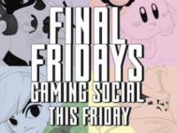 Final Fridays Gaming Social