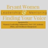 Bryant Women: Leadership & Mentoring.....Finding Your Voice