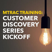 MTRAC Training: Customer Discovery Series Kickoff