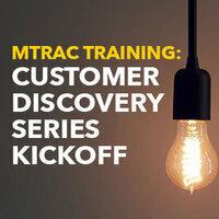 MTRAC Training: Customer Discovery Series Kickoff