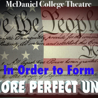 In Order to Form a MORE PERFECT UNION: A Devised Theatre Piece