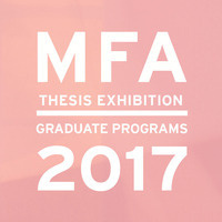 2017 MFA Thesis Exhibitions