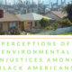 Perceptions of Environmental Injustice Among Black Americans