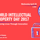 World Intellectual Property Day 2017- Improving Lives Through Innovation