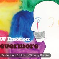 Art Exhibit by Senior Timothy Radtke - RAW Emotion - Nevermore