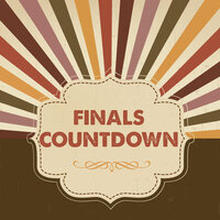 Finals Countdown!