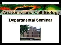 Anatomy and Cell Biology Departmental Seminar