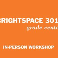 Brightspace 301: Grade Center