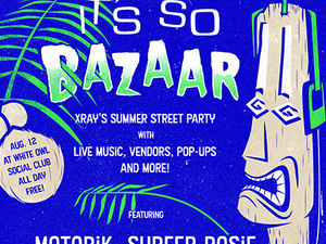 It's so Bazaar!: The XRAY.FM Summer Party & Street Fair