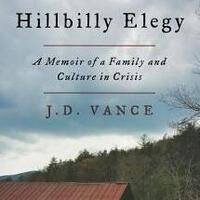 Book Discussion: Hillbilly Elegy: A Memoir of a Family and Culture in Crisis by J.D. Vance