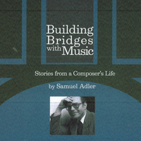 Dr. Samuel Adler Lecture:  Building Bridges with Music
