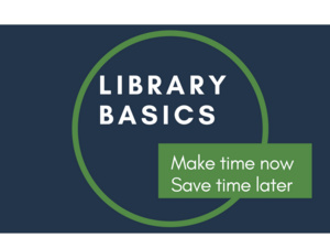 Library Basics Workshop—Make Time Now, Save Time Later