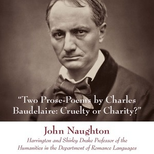 """Arts and Humanities Colloquium:  """"Two Prose-Poems by Charles Baudelaire:  Cruelty or Charity?"""""""