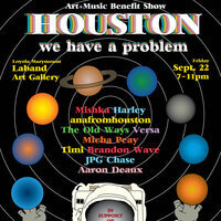 Houston We Have a Problem: Art + Music Benefit Show in Support of Hurricane Harvey Relief