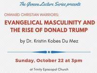 Geneva Lecture Series: Evangelical Masculinity and the Rise of Donald Trump