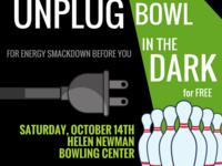 Unplug then BOWL in the Dark!