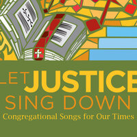 Let Justice Sing Down: Congregational Songs for Our Times