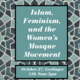 Islam, Feminism, and  the Women's Mosque Movement