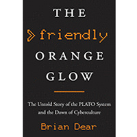 authors@MIT - Brian Dear, The Friendly Orange Glow: The Untold Story of the PLATO System and the Dawn of Cyberculture
